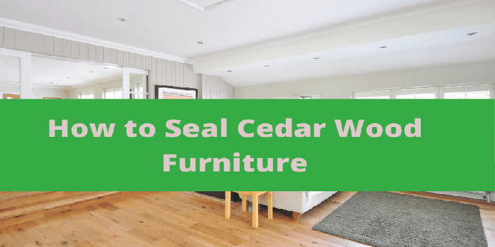 how to seal cedar wood furniture