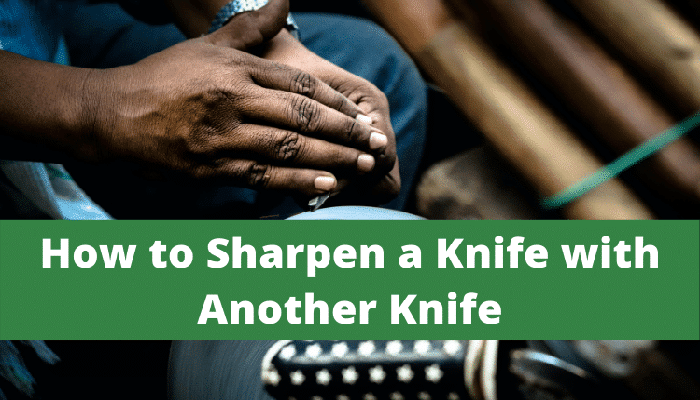 how to sharpen a knife with another knife