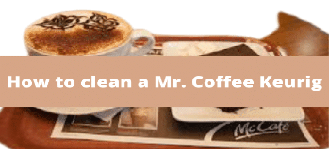 how to clean a Mr. Coffee Keurig