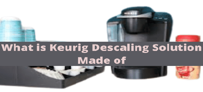 what is Keurig descaling solution made of
