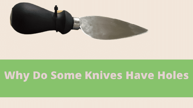 why do some knives have holes