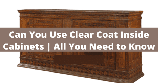 Can You Use Clear Coat Inside Cabinets