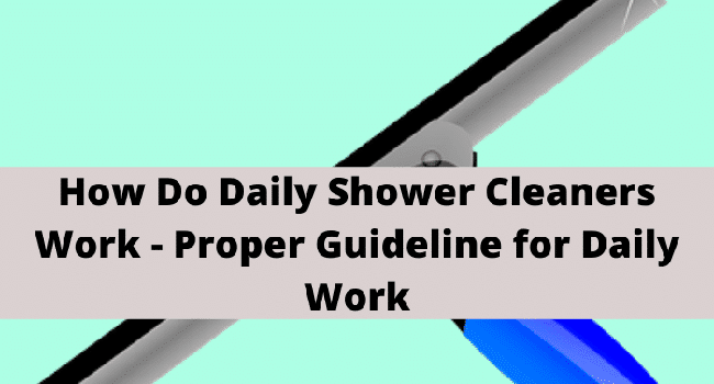 how do daily shower cleaners work