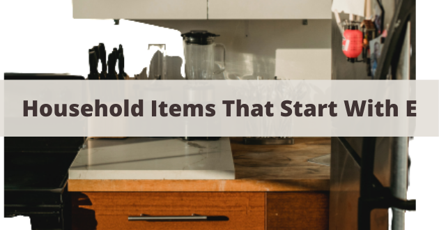 Household Items That Start With E