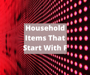 Household Items That Start With F